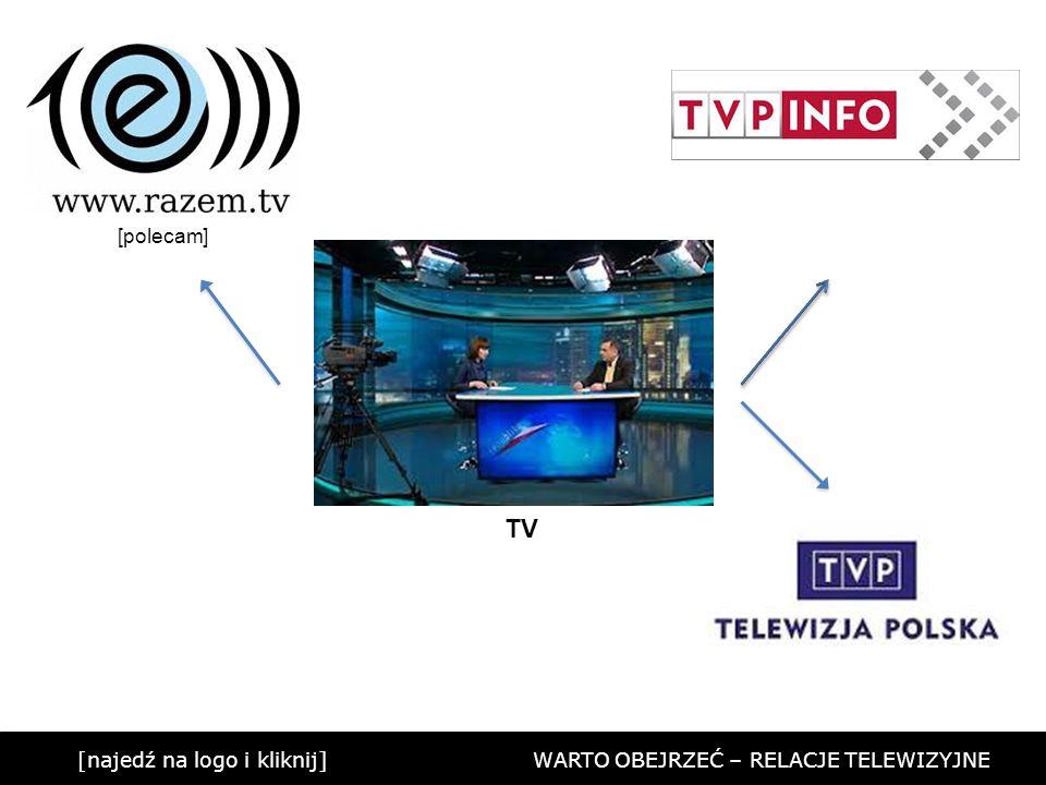 [najedź na logo i kliknij] WARTO OBEJRZEĆ – RELACJE TELEWIZYJNE